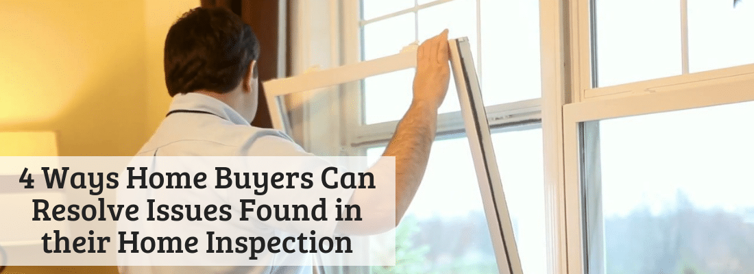 Ways Home Buyers Can Resolve Issues Found in their Home Inspection