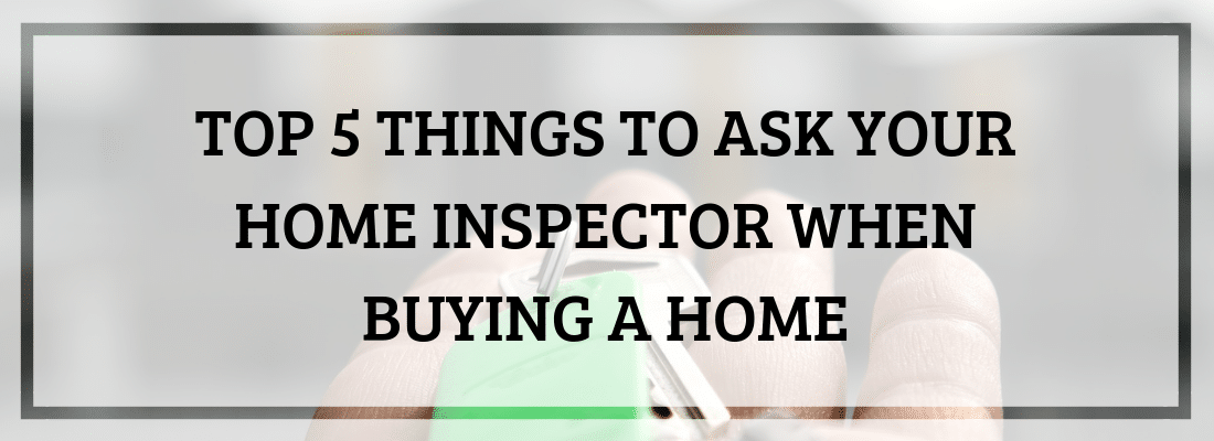 5 Things to Ask Your Home Inspector When Buying a Home