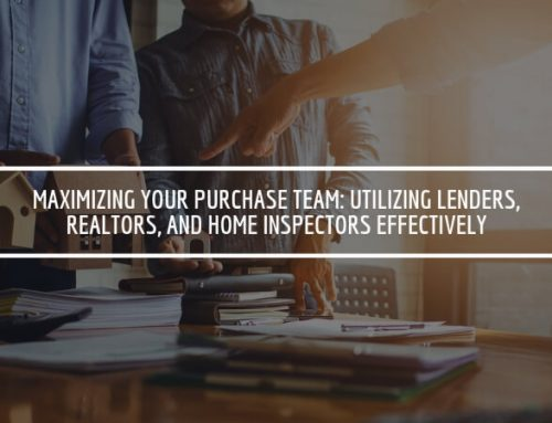 Maximizing Your Purchase Team: Utilizing Lenders, Realtors, and Home Inspectors Effectively