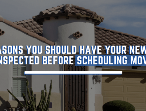 5 Reasons You Should Have Your New Home Inspected before Scheduling Movers