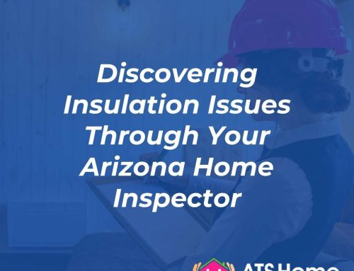 Discovering Insulation Issues Through Your Arizona Home Inspector